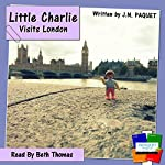 Little Charlie Visits London: Volume 1 | J N Paquet