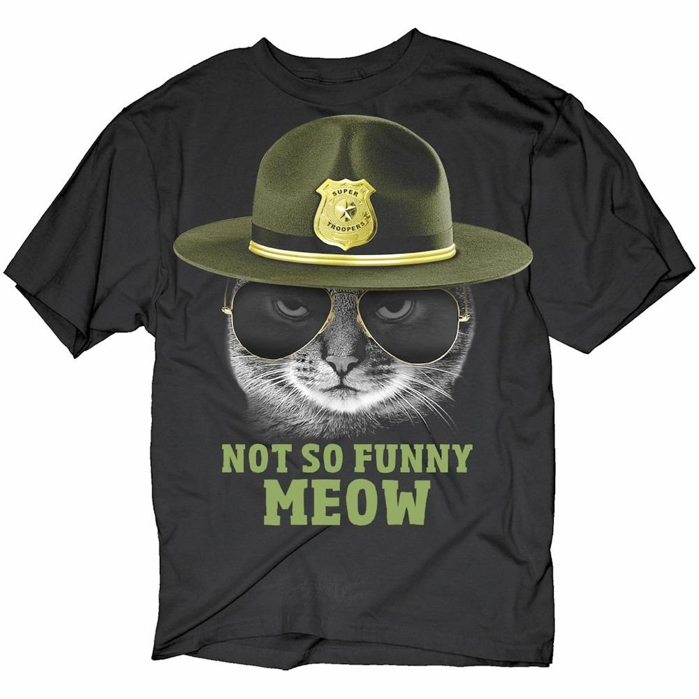 Unisex-Adult Not So Funny Meow Cat Super Troopers Black T-Shirt CHANGES
