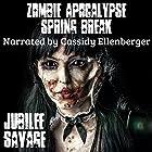 Zombie Apocalypse Spring Break Hörbuch von Jubilee Savage Gesprochen von: Cassidy Ellenberger