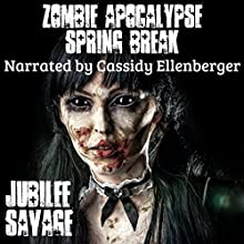 Zombie Apocalypse Spring Break Audiobook by Jubilee Savage Narrated by Cassidy Ellenberger