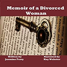 Memoir of a Divorced Woman Audiobook by Jasmine Ferry Narrated by Kay Webster