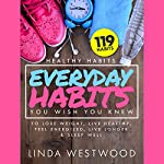 Healthy Habits: Vol 3: 119 Everyday Habits You Wish You Knew to Lose Weight, Live Healthy, Feel Energized, Live Longer & Sleep Well! | Linda Westwood