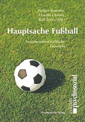 Hauptsache Fußball: Sozialwissenschaftliche Einwürfe (psychosozial)