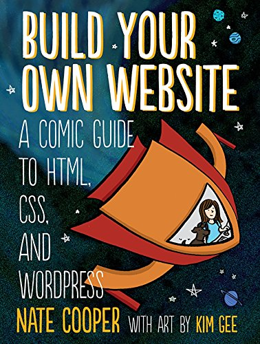 Build Your Own Website: A Comic Guide to HTML, CSS, and WordPress by No Starch Press