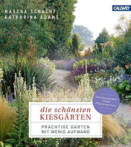 Die schönsten Kiesgärten: Prächtige Gärten mit wenig Aufwand – Gestaltungsideen, Pflege, Pflanzenporträts