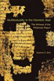 Multitextuality in the Homeric <i>Iliad</i>: The Witness of Ptolemaic Papyri (Hellenic Studies), Graeme D. Bird, 0674053230