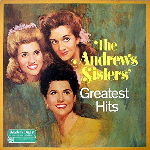 The Andrews Sisters' Greatest Hits (The Best Of The Andrews Sisters)