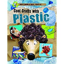 Cool Crafts with Plastic (Don't Throw It Away...Craft It!)
