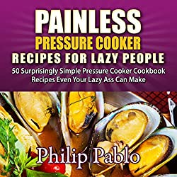 Painless Pressure Cooker Recipes for Lazy People
