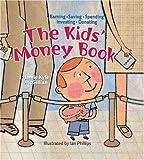 The Kids' Money Book: Earning * Saving * Spending * Investing * Donating