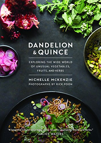 Dandelion and Quince: Exploring the Wide World of Unusual Vegetables, Fruits, and Herbs ()