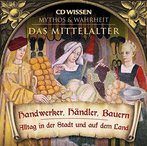 CD WISSEN - MYTHOS & WAHRHEIT - Das Mittelalter - Handwerker, Händler, Bauern - Alltag in der Stadt und auf dem Land