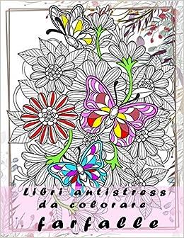 Libri Antistress Da Colorare Farfalle 26 Disegni Mandala Fiori Da Colorare Per Adulti Bambini Facili E Complessi Libro Da Colorare Per Adulti Mandala Italian Edition Te Des Layta 9798658838830 Amazon Com Books