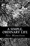A Simple, Ordinary Life, Nic Hamilton, 1453796819