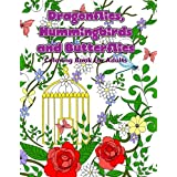 Dragonflies, Hummingbirds and Butterflies: Enchanted Wings in a Garden of Flowers Coloring Book for Adults