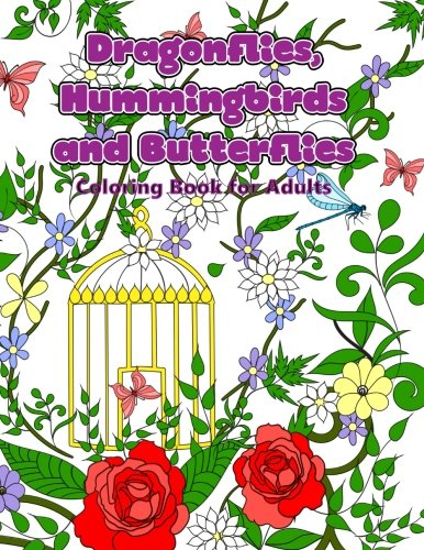 Dragonflies, Hummingbirds and Butterflies: Enchanted Wings in a Garden of Flowers Coloring Book for Adults (Adult Coloring Patterns) (Volume 46) - Hummingbird Wings