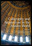 Calligraphy and Architecture in the Muslim World, Mohammad Gharipour, Irvin Cemil Schick, 0748669221