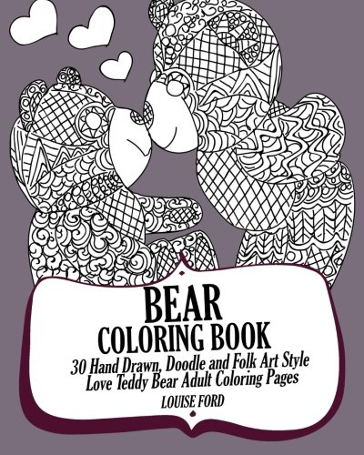 - Amazon.com: Bear Coloring Book: 30 Hand Drawn, Doodle And Folk Art Style  Love Teddy Bear Adult Coloring Pages (Teddy Bear Coloring Books) (Volume 1)  (9781539083535): Ford, Louise: Books