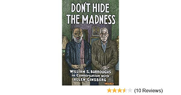 Amazon.com: Dont Hide the Madness: William S. Burroughs in Conversation with Allen Ginsberg eBook: William S. Burroughs, Steven Taylor: Kindle Store