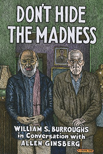 Dont Hide the Madness: William S. Burroughs in Conversation with Allen Ginsberg