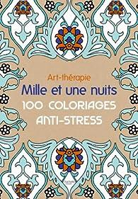 Art-thérapie: Mille et une nuits: 100 coloriages anti-stress par Sophie Leblanc