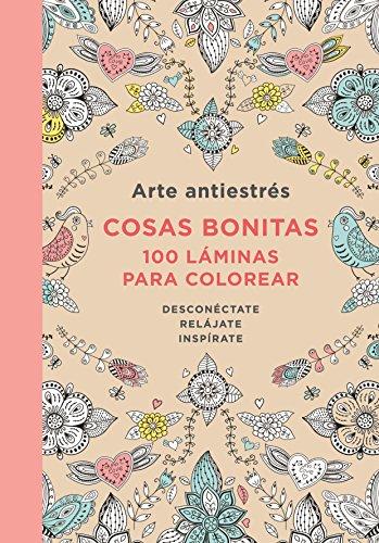 Arte Antiestres: Cosas Bonitas, 100 Laminas (Libro de colorear para adultos):...