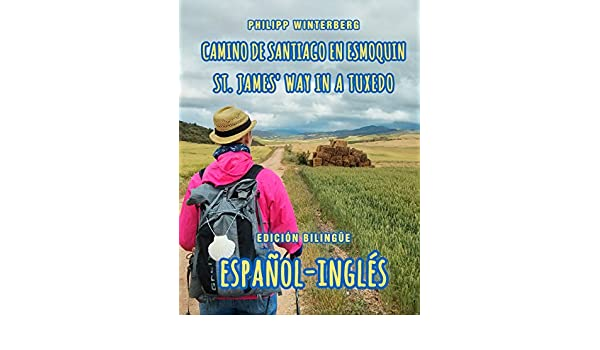 Camino de Santiago en esmoquin/St. James Way in a Tuxedo: Edición bilingüe español-inglés (Spanish Edition) - Kindle edition by Philipp Winterberg, ...