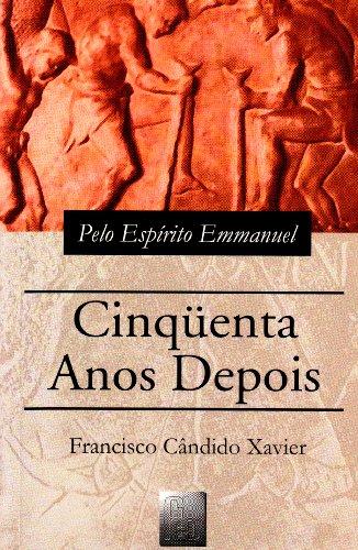 Cinquenta Anos Depois (Portuguese Edition) - Xavier, Francisco C?ndido