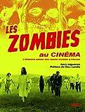 Les zombies au cinéma: L'histoire ultime des morts-vivants à l'écran