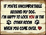 Funny Dog Signs ~ If You're Uncomfortable Around My dog... ~ Metal 9 x 12 inches ~ USA Made ~ Dog Lover, Walker, Sitter, Veterinarian, Groomer, House, Doggie Daycare, Décor & Gifts
