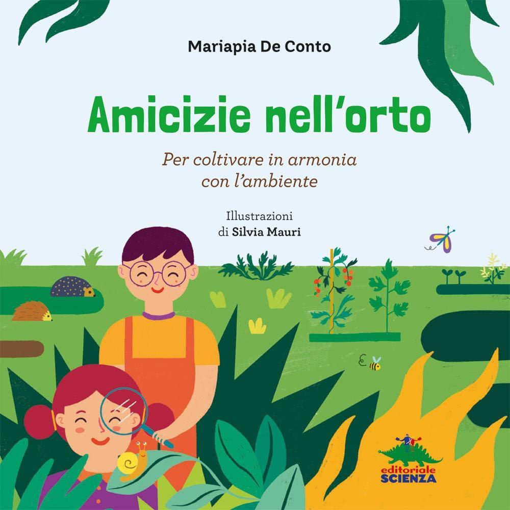 Amicizie nell'orto. Per coltivare in armonia con l'ambiente : De Conto,  Mariapia, Mauri, Silvia: Amazon.it: Libri
