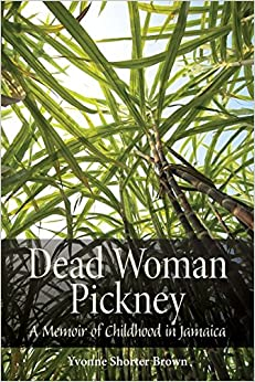 Dead Woman Pickney: A Memoir of Childhood in Jamaica (Life Writing)