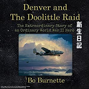 Denver and the Doolittle Raid: The Extraordinary Story of an Ordinary World War II Hero Audiobook