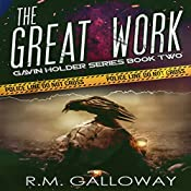 The Great Work: Gavin Holder Series, Book 2 | R. M. Galloway