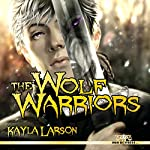 The Wolf Warriors | Kayla Larson