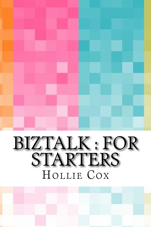 BizTalk : For Starters: Hollie Cox: 9781540551986: Amazon ...