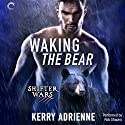 Waking the Bear: Shifter Wars, Book 1 Audiobook by Kerry Adrienne Narrated by Rob Shapiro