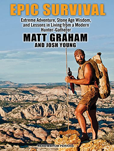 Epic Survival: Extreme Adventure, Stone Age Wisdom, and Lessons in Living from a Modern Hunter-gatherer by Tantor Audio