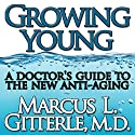 Growing Young: A Doctor's Guide to the NEW Anti-Aging Audiobook by Marcus L Gitterle Narrated by Marcus L Gitterle