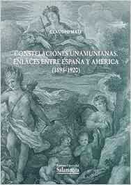 Constelaciones Unamunianas. Enlaces entre España y América 1898-1920 Biblioteca Unamuno: Amazon.es: Maíz, Claudio: Libros