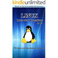 550 LINUX INTERVIEW QUESTIONS AND ANSWERS: Hands On Tips For Cracking The Interview