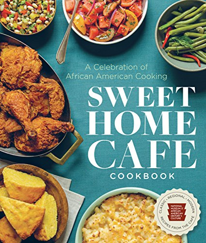 Sweet Home Café Cookbook: A Celebration of African American Cooking by NMAAHC