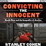 Convicting the Innocent: Death Row and America's Broken System of Justice | Stanley Cohen