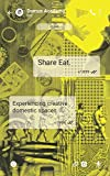 Share Eat. Experiencing creative domestic spaces