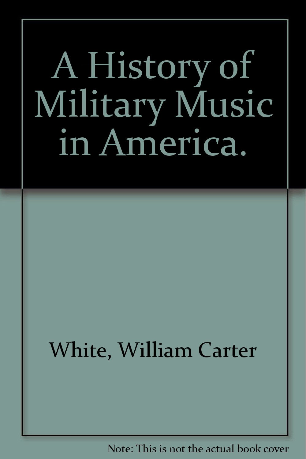 A History of Military Music in America.