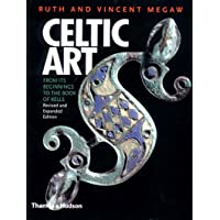 Celtic Art Revised Edition: From Its Beginnings To The Book Of Kells
