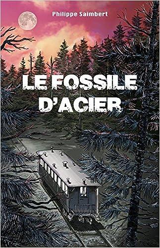 Le fossile d'acier - Saimbert Philippe