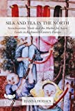 Silk and Tea in the North: Scandinavian Trade and the Market for Asian Goods in Eighteenth-Century Europe (Europe's Asian Centuries)