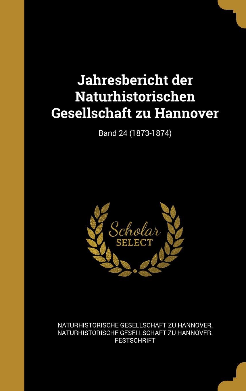 Download Jahresbericht Der Naturhistorischen Gesellschaft Zu Hannover; Band 24 (1873-1874) (German Edition) ebook