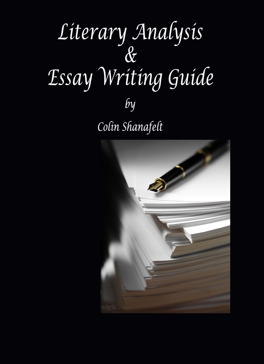literary analysis essay writing guide colin shanafelt literary analysis essay writing guide colin shanafelt 9780982989531 com books